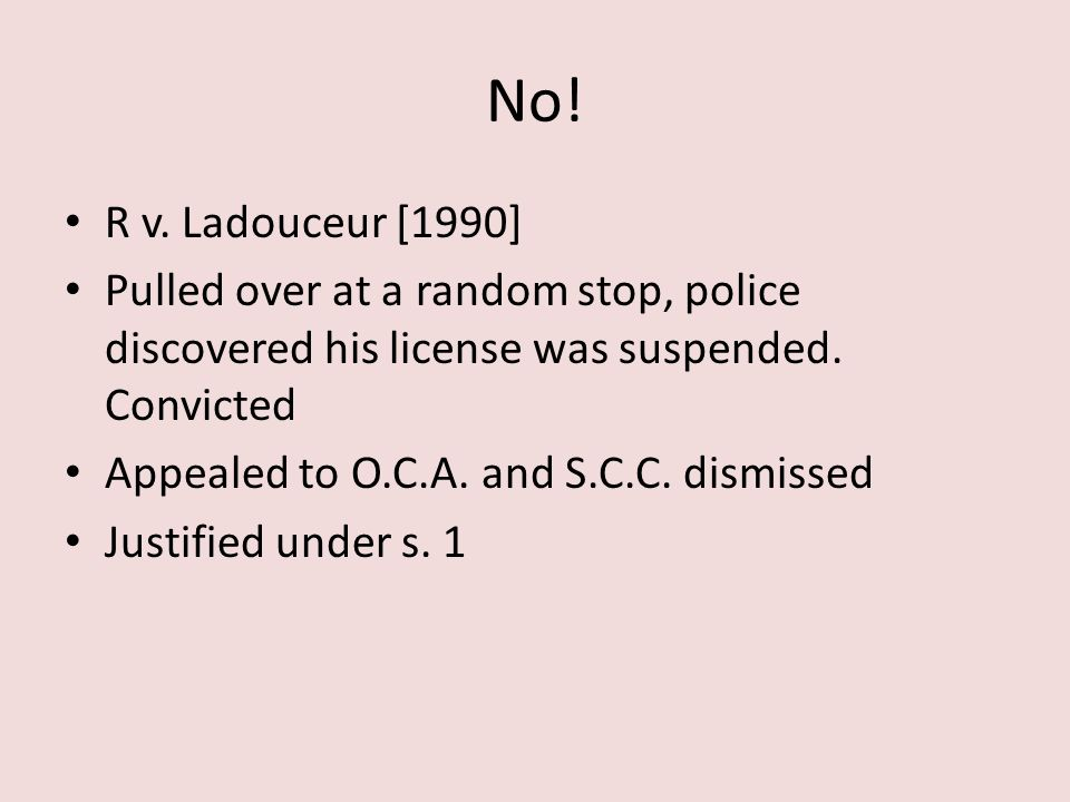 No! R v. Ladouceur [1990] Pulled over at a random stop, police discovered his license was suspended. Convicted.